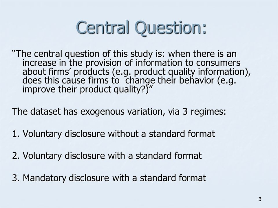 3 Central Question: The central question of this study is: when there is an increase in the provision of information to consumers about firms products (e.g.