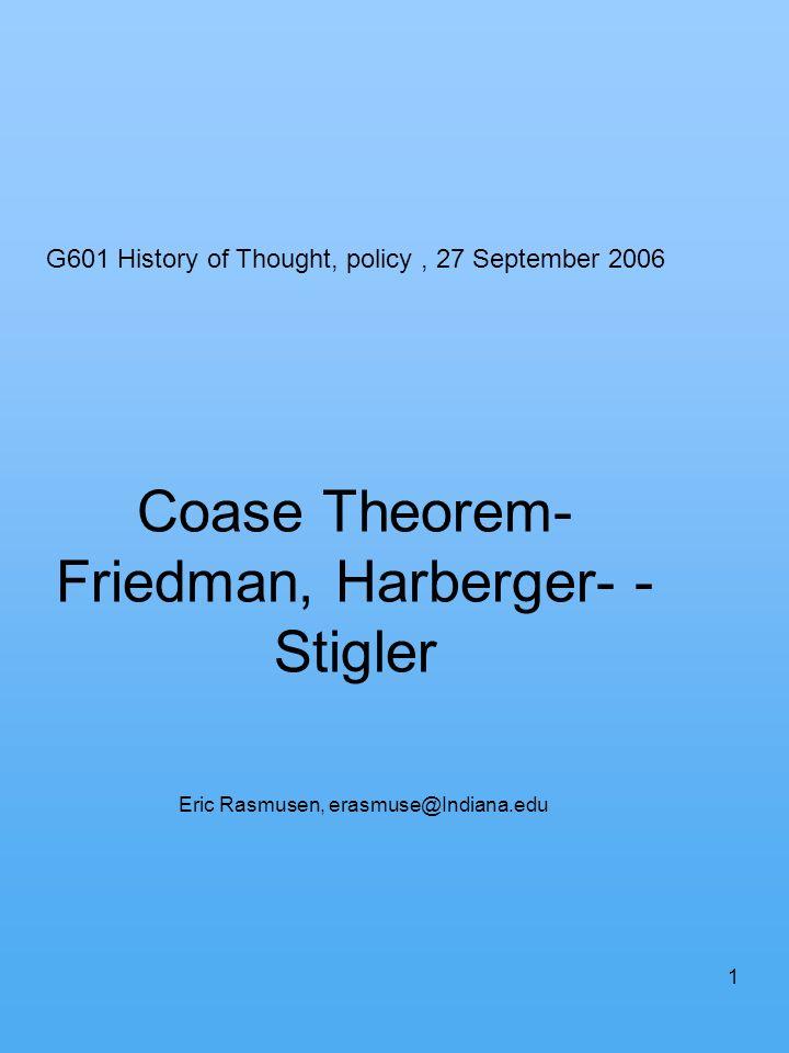 1 Coase Theorem- Friedman, Harberger- - Stigler Eric Rasmusen, erasmuse@Indiana.edu G601 History of Thought, policy, 27 September 2006