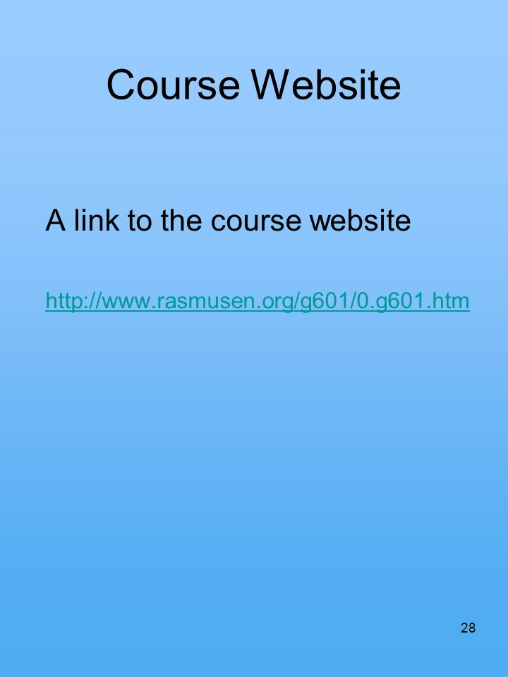 28 Course Website A link to the course website http://www.rasmusen.org/g601/0.g601.htm