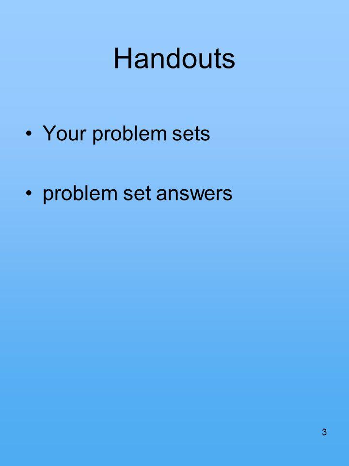 3 Handouts Your problem sets problem set answers