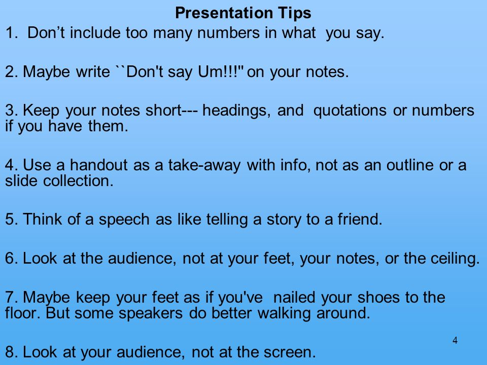 4 Presentation Tips 1. Dont include too many numbers in what you say.