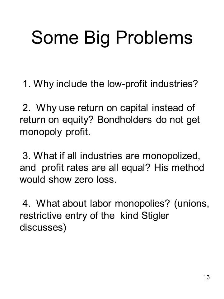 13 Some Big Problems 1. Why include the low-profit industries.