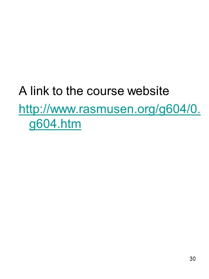 30 A link to the course website http://www.rasmusen.org/g604/0. g604.htm