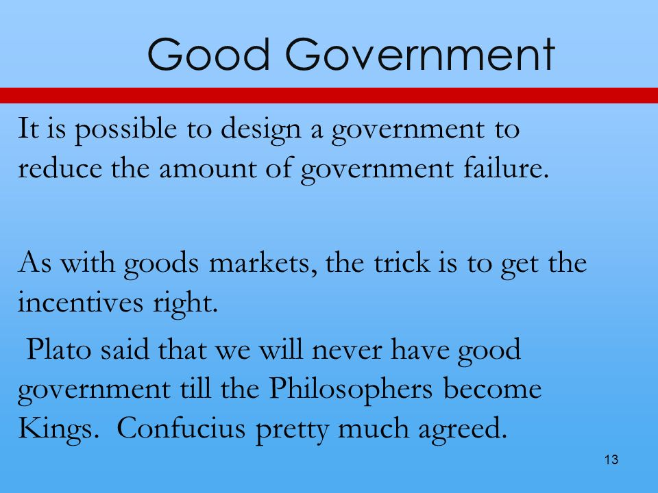 Good Government It is possible to design a government to reduce the amount of government failure.