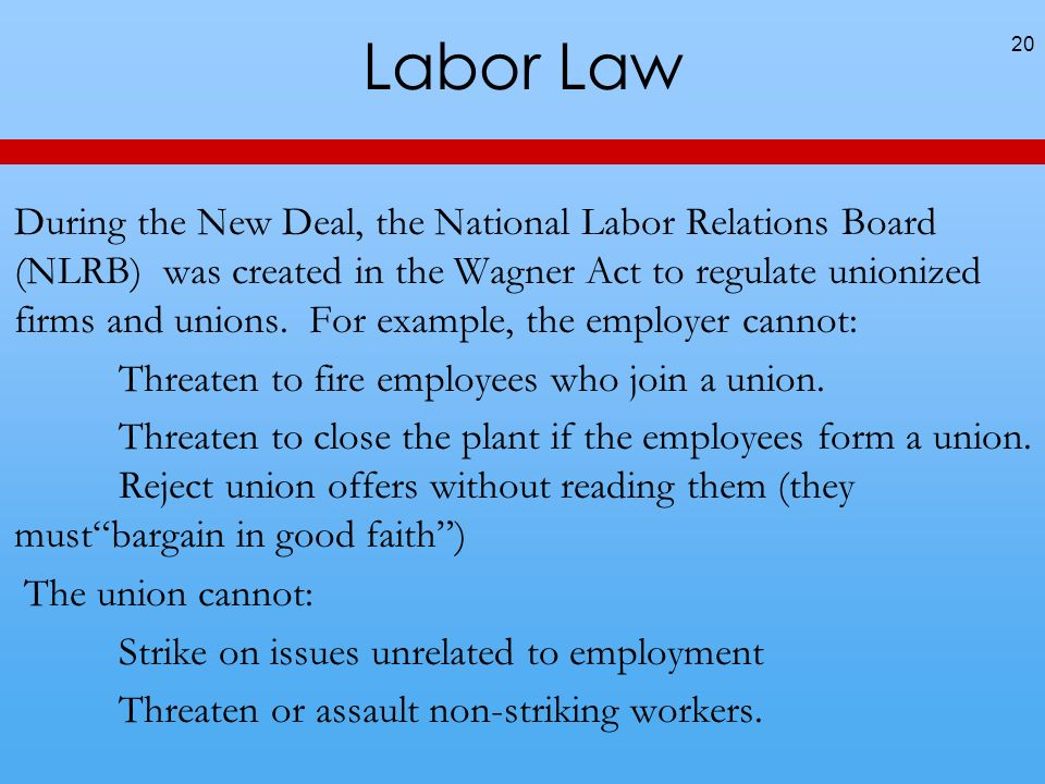 Labor Law During the New Deal, the National Labor Relations Board (NLRB) was created in the Wagner Act to regulate unionized firms and unions.