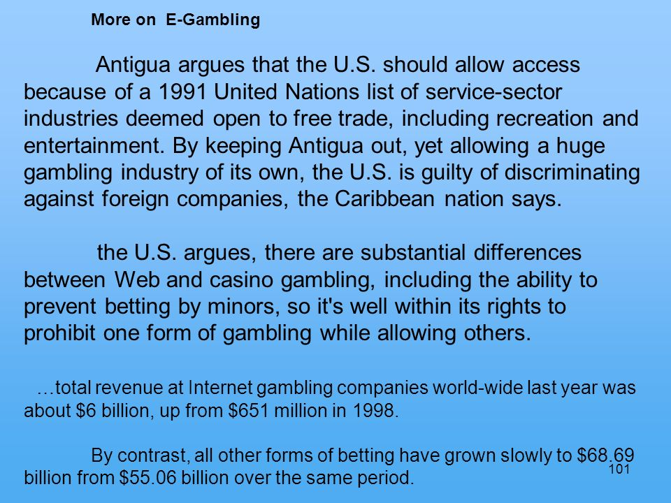 101 More on E-Gambling Antigua argues that the U.S.
