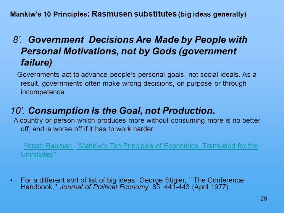 29 Mankiw s 10 Principles : Rasmusen substitutes (big ideas generally) 8.