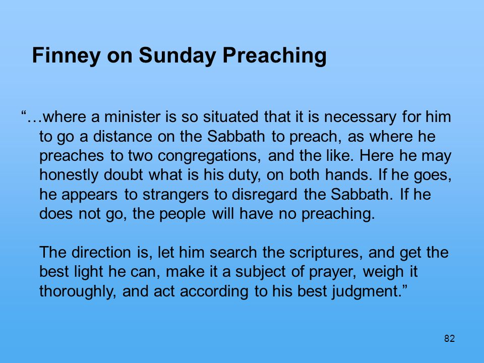 82 Finney on Sunday Preaching …where a minister is so situated that it is necessary for him to go a distance on the Sabbath to preach, as where he preaches to two congregations, and the like.