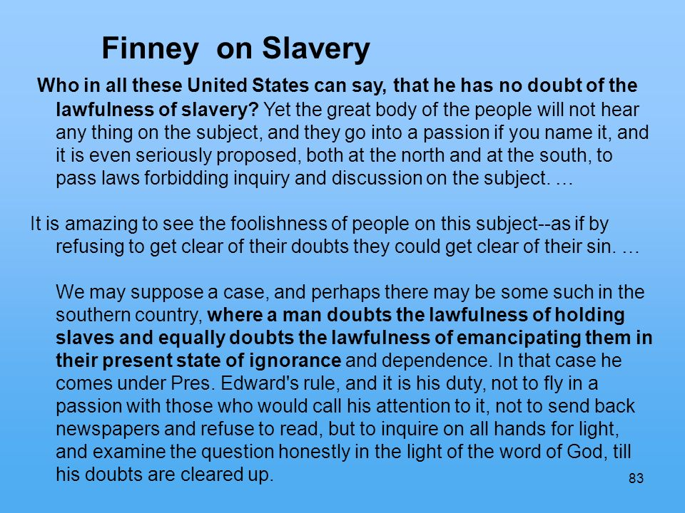 83 Finney on Slavery Who in all these United States can say, that he has no doubt of the lawfulness of slavery.
