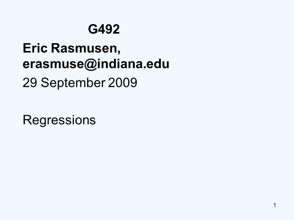 1 G492 Eric Rasmusen, erasmuse@indiana.edu 29 September 2009 Regressions