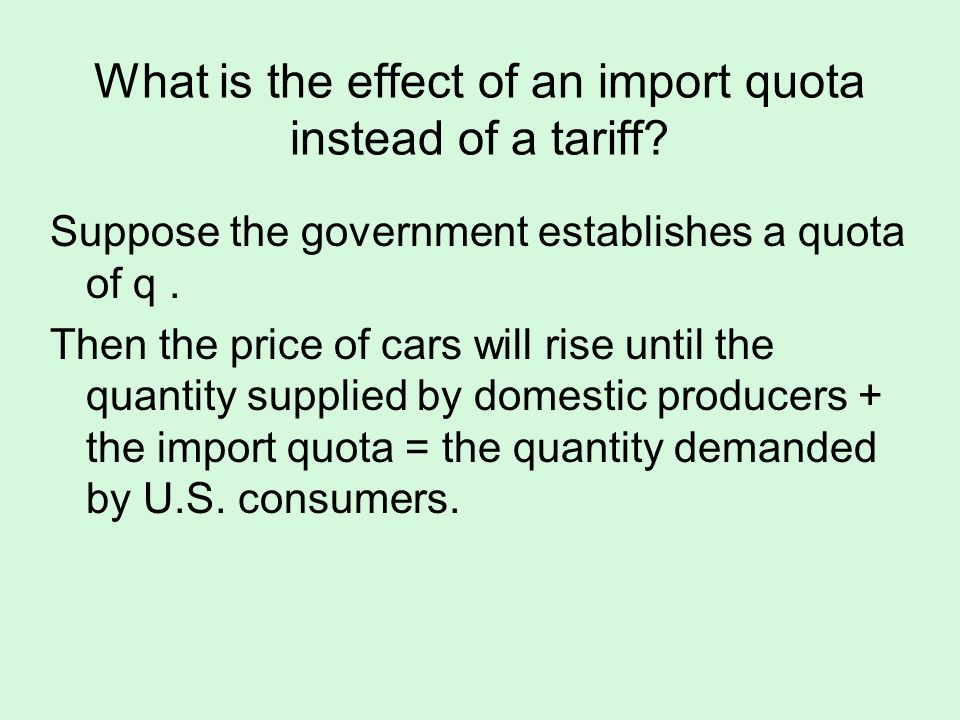 What is the effect of an import quota instead of a tariff? Suppose the government establishes a quota of q. Then the price of cars will rise until the