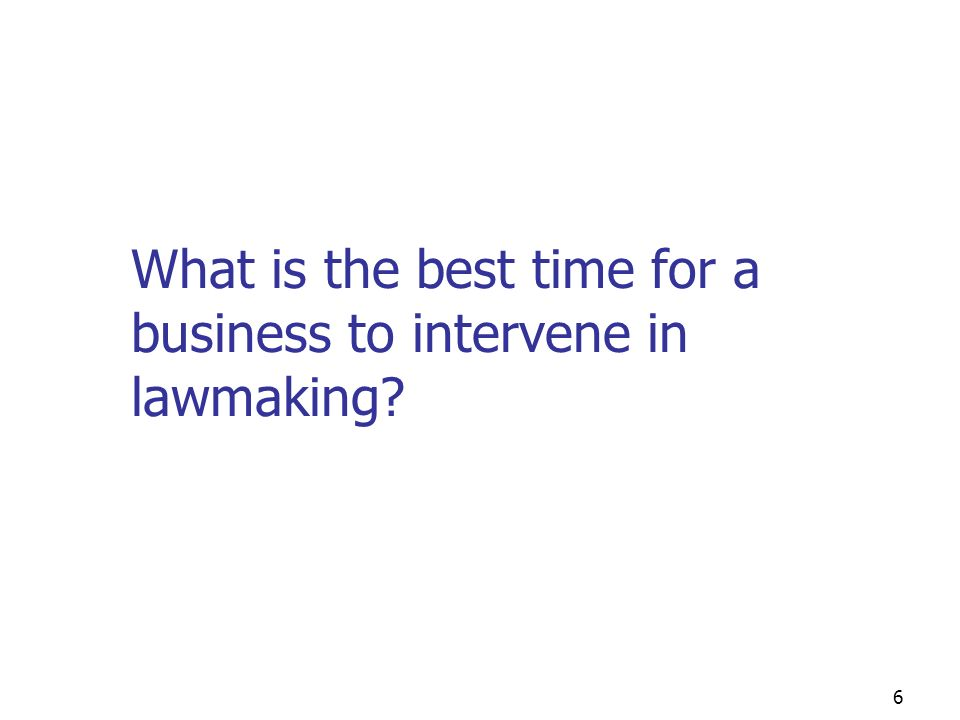 5 What you will learn today Where a company can best intervene to get a law passed or blocked The importance of procedure and process in lawmaking