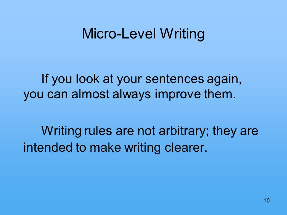 10 Micro-Level Writing If you look at your sentences again, you can almost always improve them.