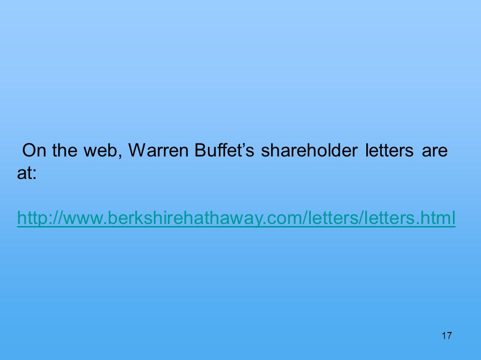 17 On the web, Warren Buffets shareholder letters are at: