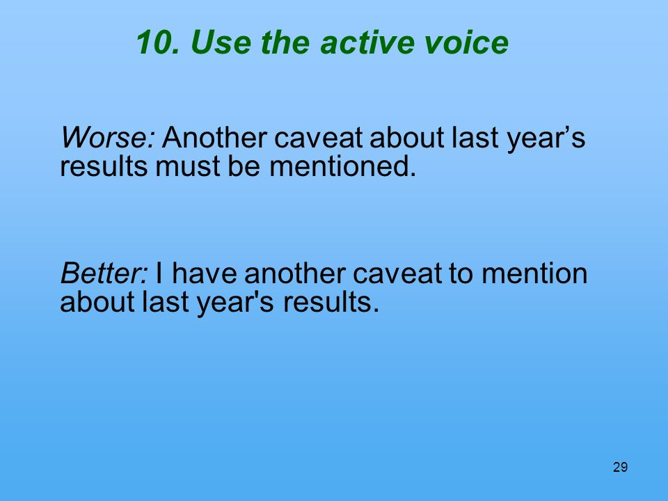 Use the active voice Worse: Another caveat about last years results must be mentioned.