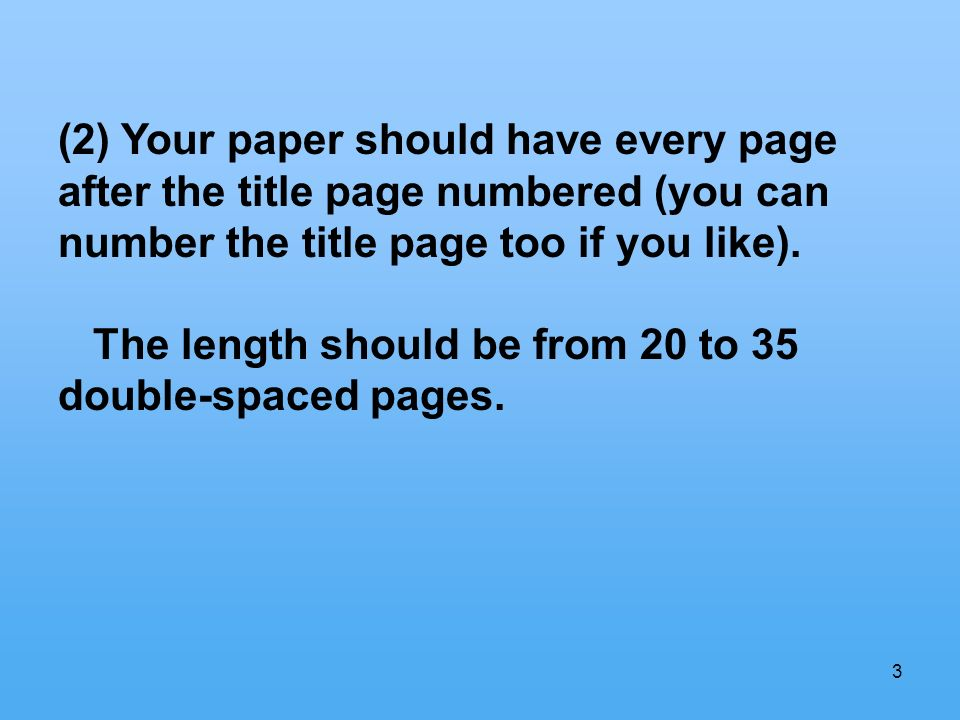 3 (2) Your paper should have every page after the title page numbered (you can number the title page too if you like).