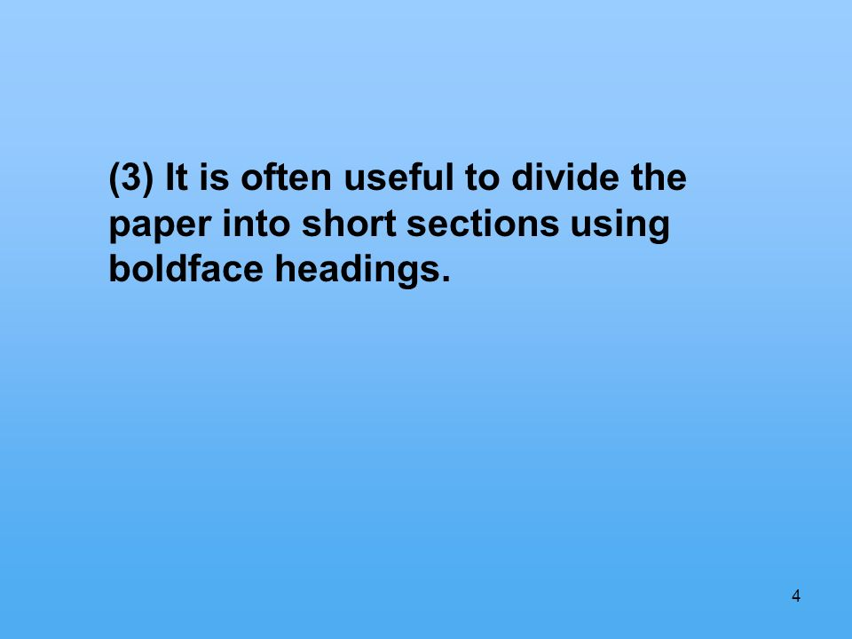 4 (3) It is often useful to divide the paper into short sections using boldface headings.