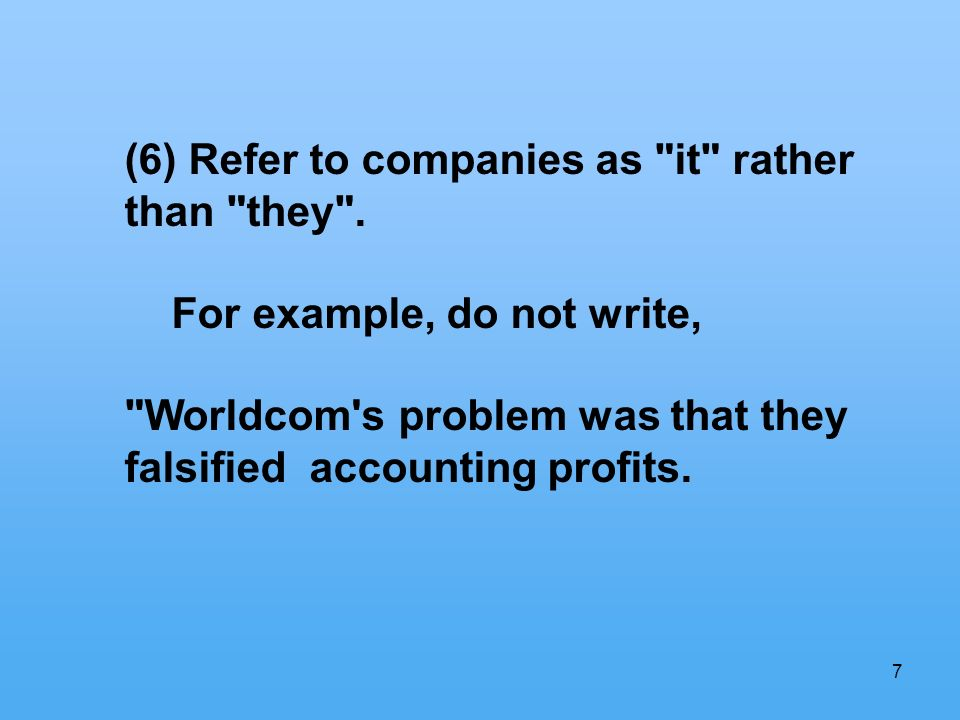 7 (6) Refer to companies as it rather than they .