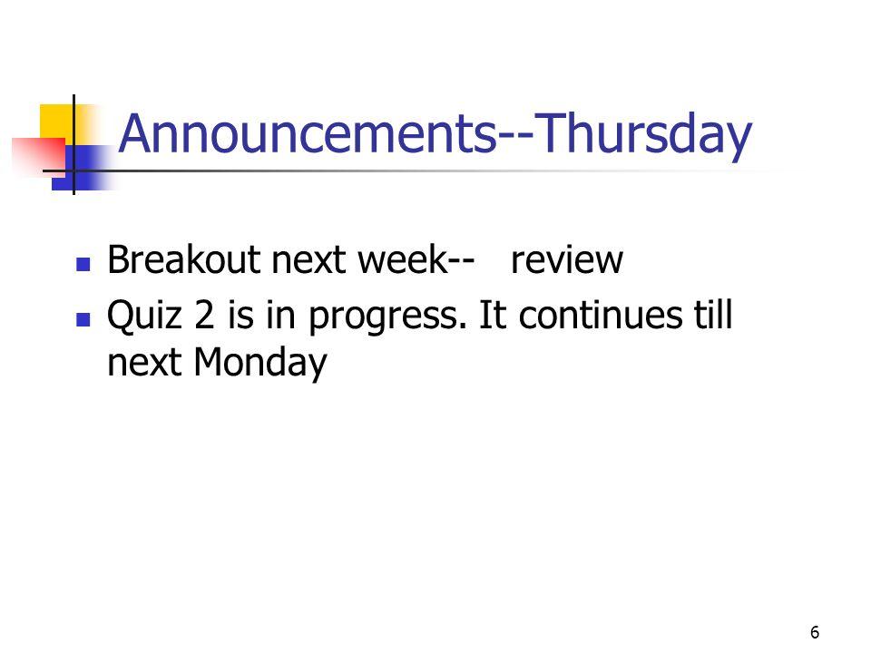 6 Announcements--Thursday Breakout next week-- review Quiz 2 is in progress.