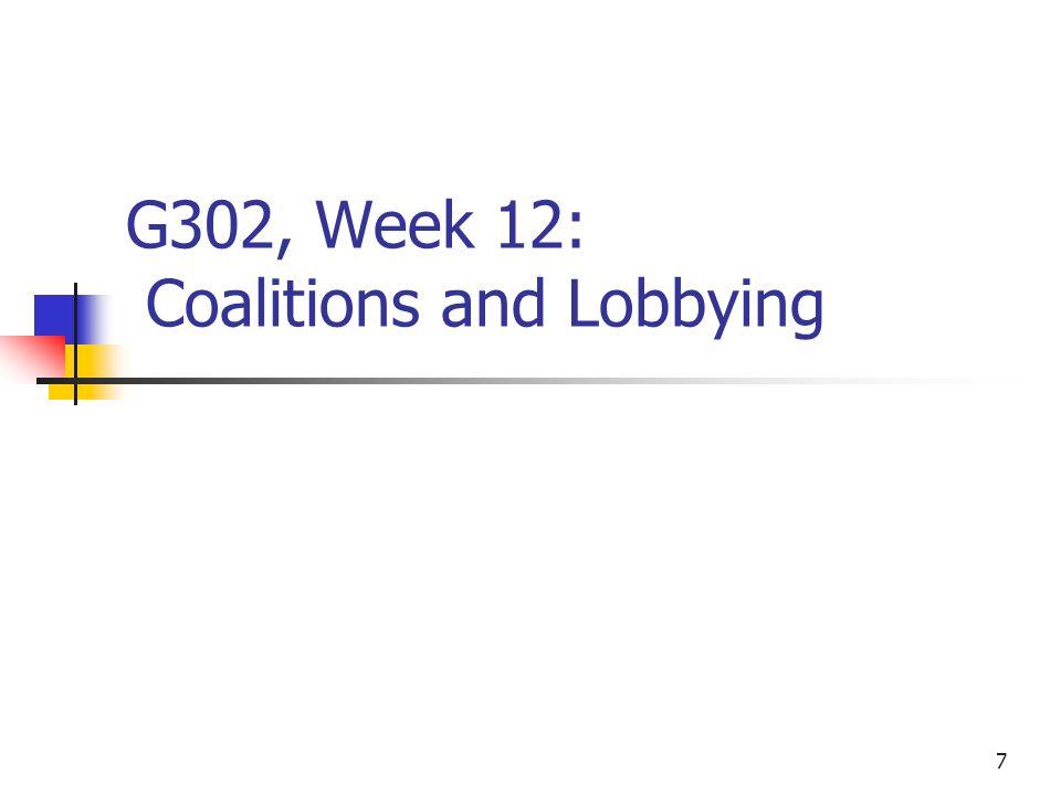 7 G302, Week 12: Coalitions and Lobbying