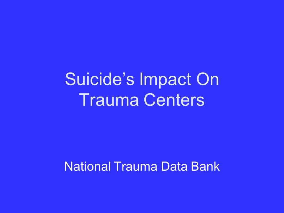 Suicides Impact On Trauma Centers National Trauma Data Bank