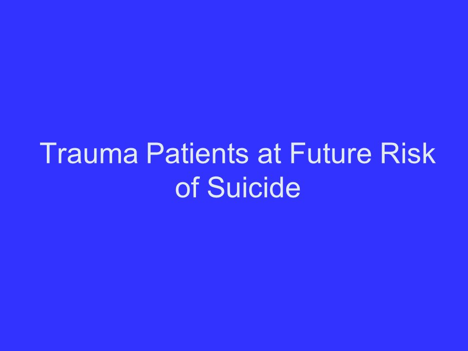 Trauma Patients at Future Risk of Suicide