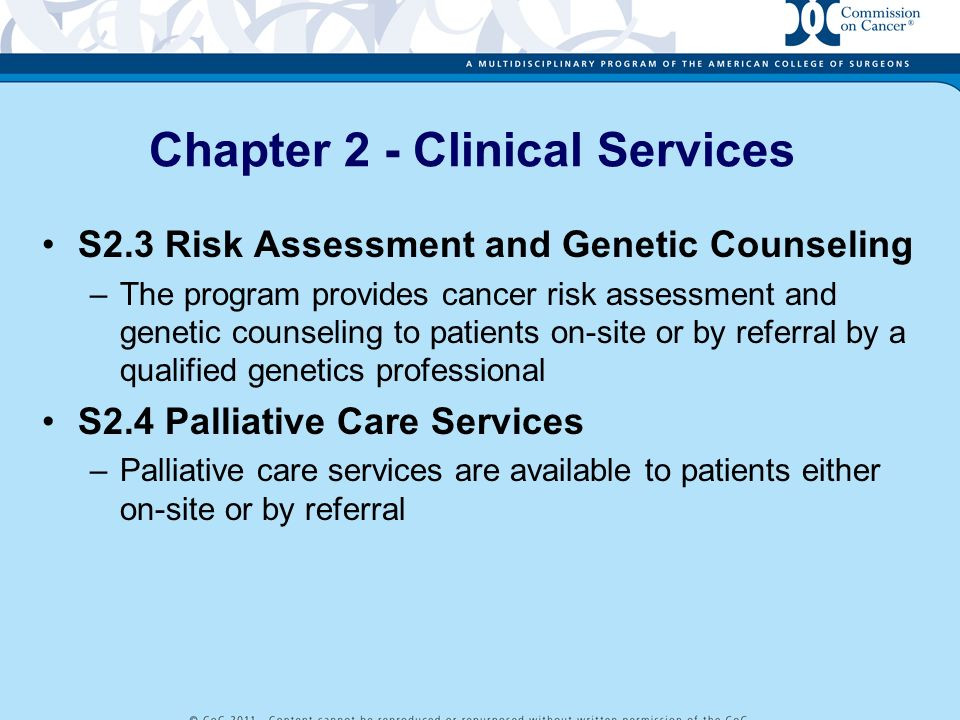 S2.3 Risk Assessment and Genetic Counseling –The program provides cancer risk assessment and genetic counseling to patients on-site or by referral by