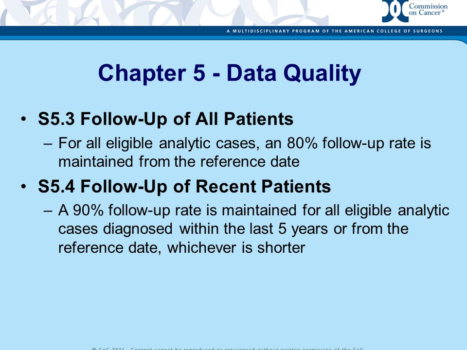 Chapter 5 - Data Quality S5.3 Follow-Up of All Patients –For all eligible analytic cases, an 80% follow-up rate is maintained from the reference date