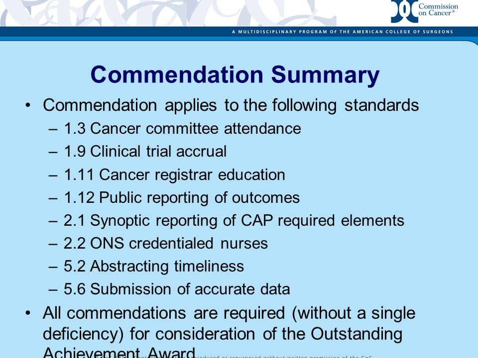 Commendation Summary Commendation applies to the following standards –1.3 Cancer committee attendance –1.9 Clinical trial accrual –1.11 Cancer registr