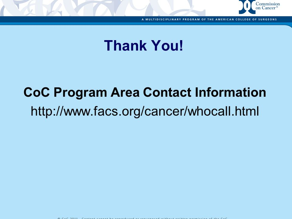 Thank You! CoC Program Area Contact Information http://www.facs.org/cancer/whocall.html