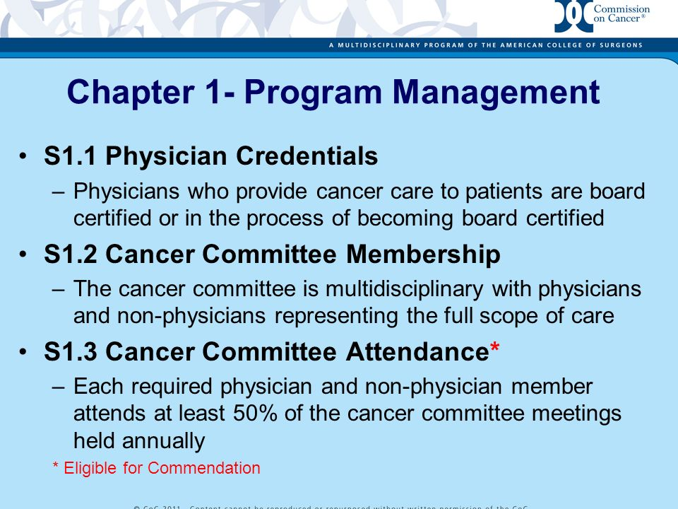 Chapter 1- Program Management S1.1 Physician Credentials –Physicians who provide cancer care to patients are board certified or in the process of beco