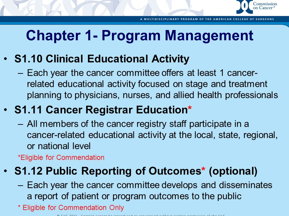 S2.1 College of American Pathologists Protocols* –90% of eligible pathology reports that include a cancer diagnosis will contain the required data elements outlined by CAP * Eligible for Commendation S2.2 Nursing Care* –Oncology nursing care is provided by nurses with specialized knowledge and skills.
