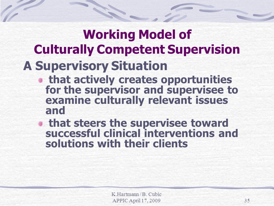 K.Hartmann / B. Cubic APPIC April 17, 200935 Working Model of Culturally Competent Supervision A Supervisory Situation that actively creates opportuni