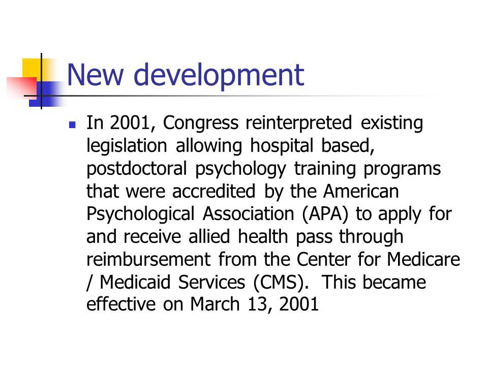 New development In 2001, Congress reinterpreted existing legislation allowing hospital based, postdoctoral psychology training programs that were accr