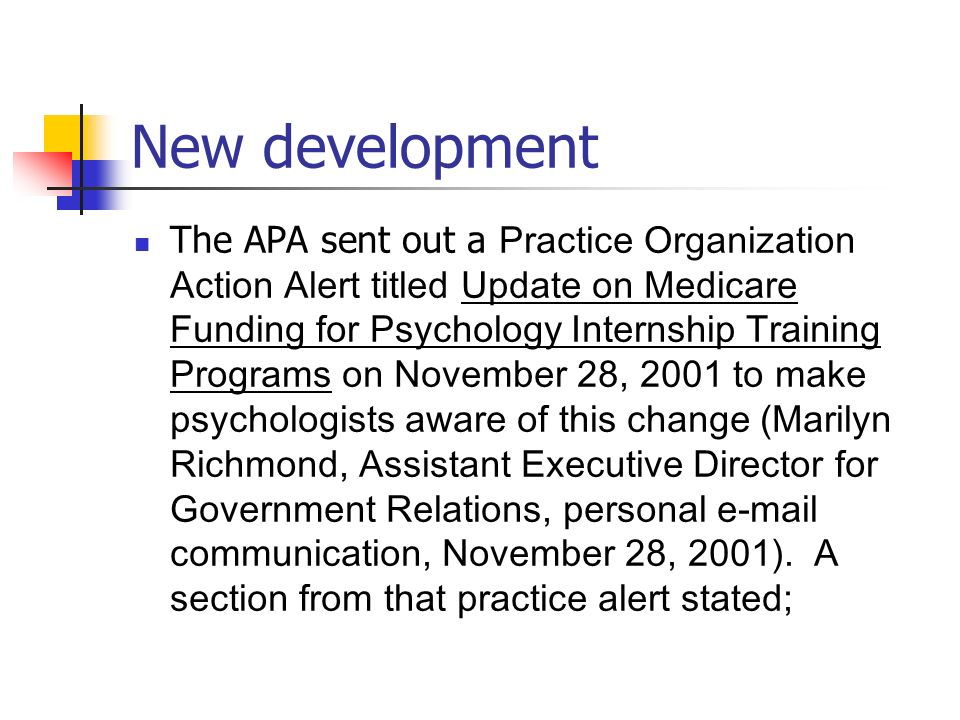 New development The APA sent out a Practice Organization Action Alert titled Update on Medicare Funding for Psychology Internship Training Programs on