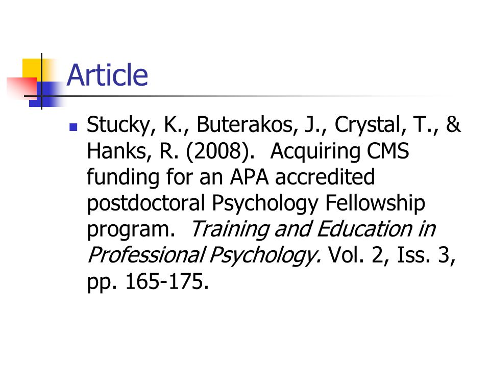 Article Stucky, K., Buterakos, J., Crystal, T., & Hanks, R. (2008). Acquiring CMS funding for an APA accredited postdoctoral Psychology Fellowship pro