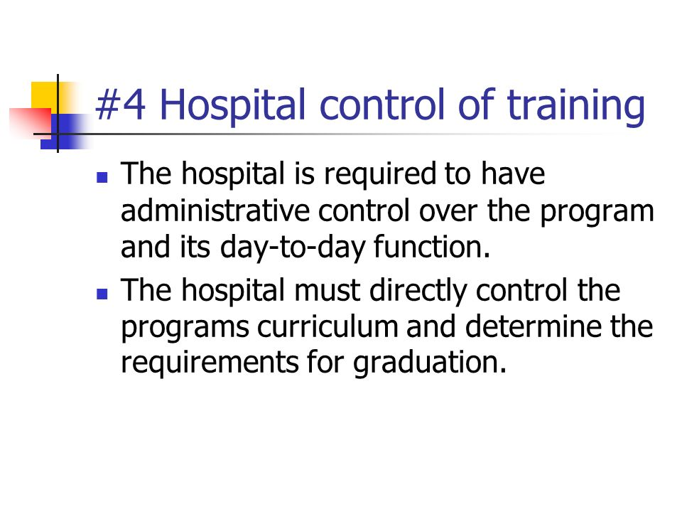 #4 Hospital control of training The hospital is required to have administrative control over the program and its day-to-day function. The hospital mus