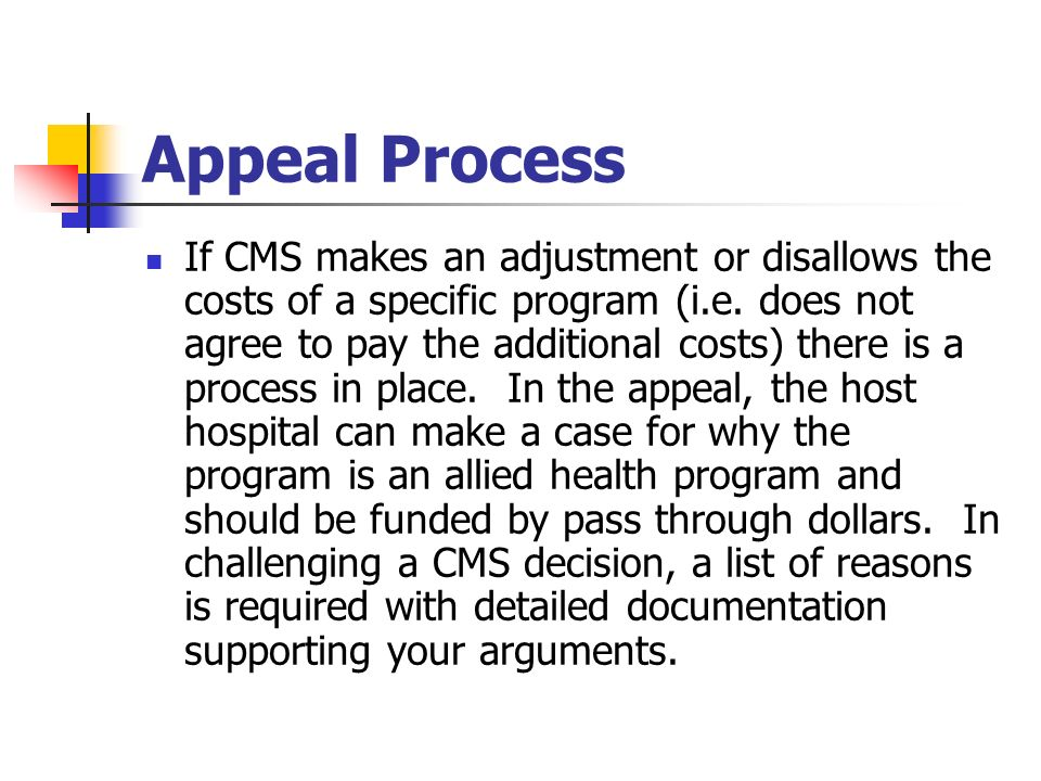 Appeal Process If CMS makes an adjustment or disallows the costs of a specific program (i.e. does not agree to pay the additional costs) there is a pr
