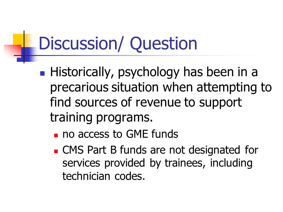 Discussion/ Question Historically, psychology has been in a precarious situation when attempting to find sources of revenue to support training progra