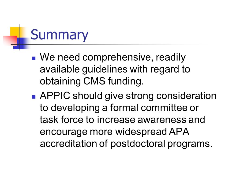 Summary We need comprehensive, readily available guidelines with regard to obtaining CMS funding. APPIC should give strong consideration to developing