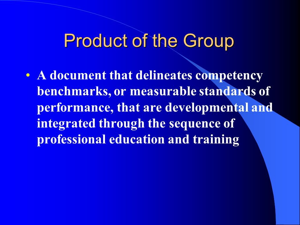 Product of the Group A document that delineates competency benchmarks, or measurable standards of performance, that are developmental and integrated t