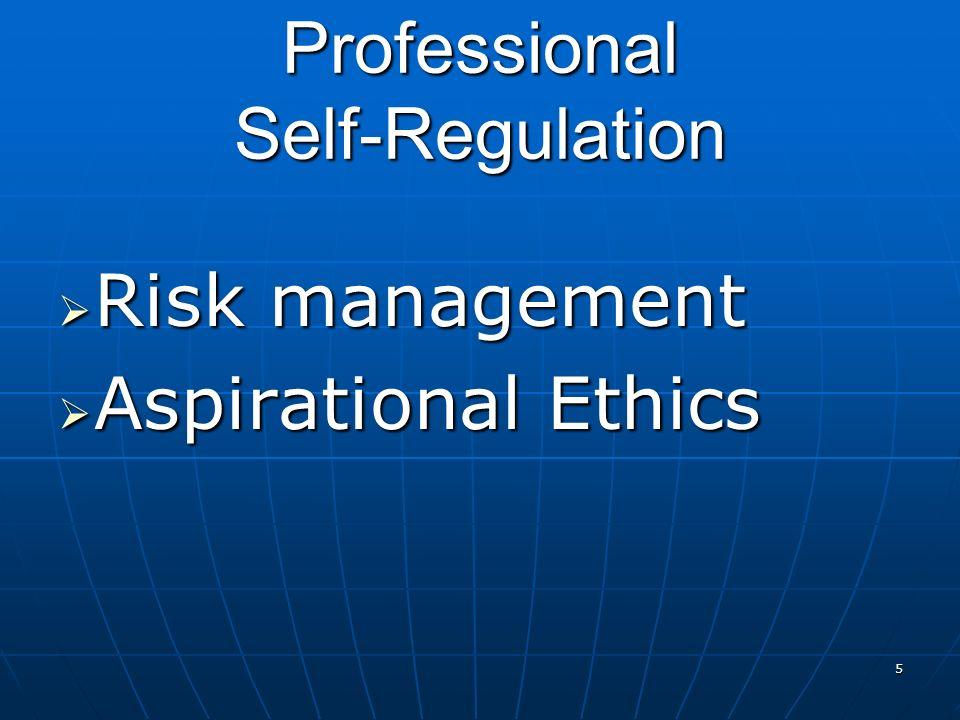 Professional Self-Regulation Risk management Risk management Aspirational Ethics Aspirational Ethics 5