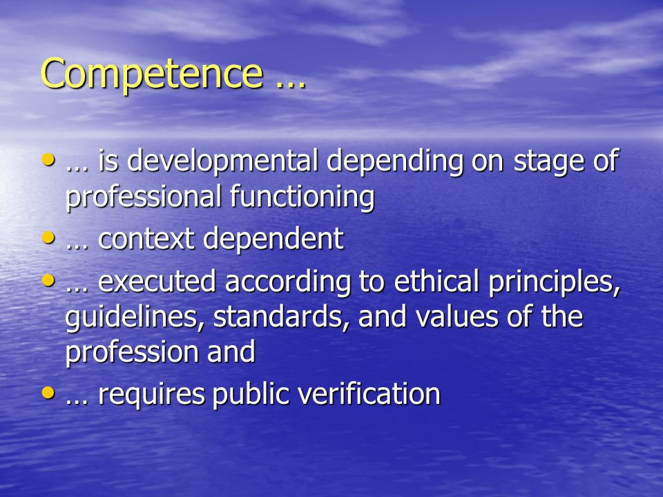 Competence … … is developmental depending on stage of professional functioning … is developmental depending on stage of professional functioning … con