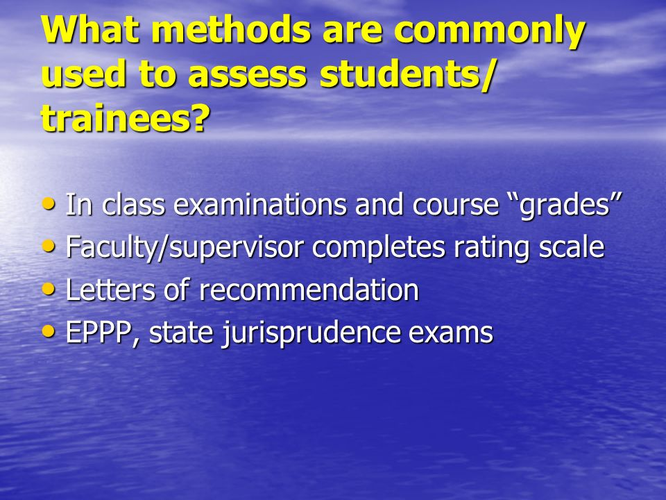 What methods are commonly used to assess students/ trainees? In class examinations and course grades In class examinations and course grades Faculty/s