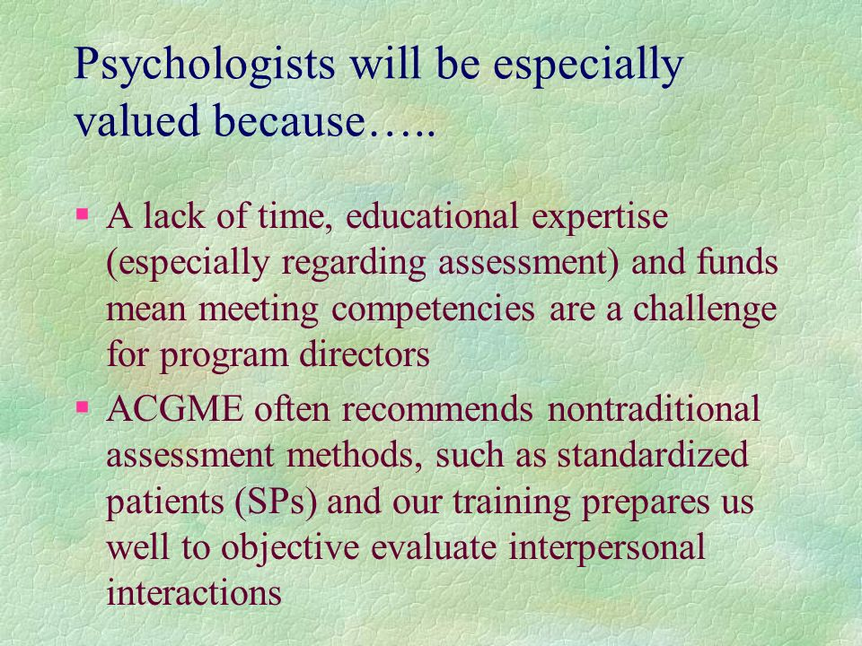 Psychologists will be especially valued because…..