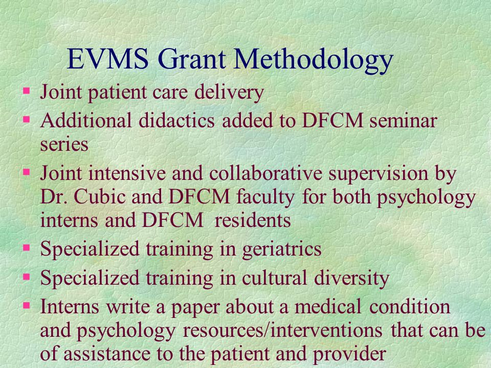 EVMS Grant Methodology §Joint patient care delivery §Additional didactics added to DFCM seminar series §Joint intensive and collaborative supervision by Dr.