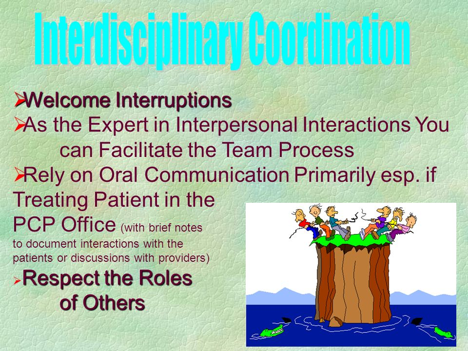 Welcome Interruptions Welcome Interruptions As the Expert in Interpersonal Interactions You can Facilitate the Team Process Rely on Oral Communication Primarily esp.