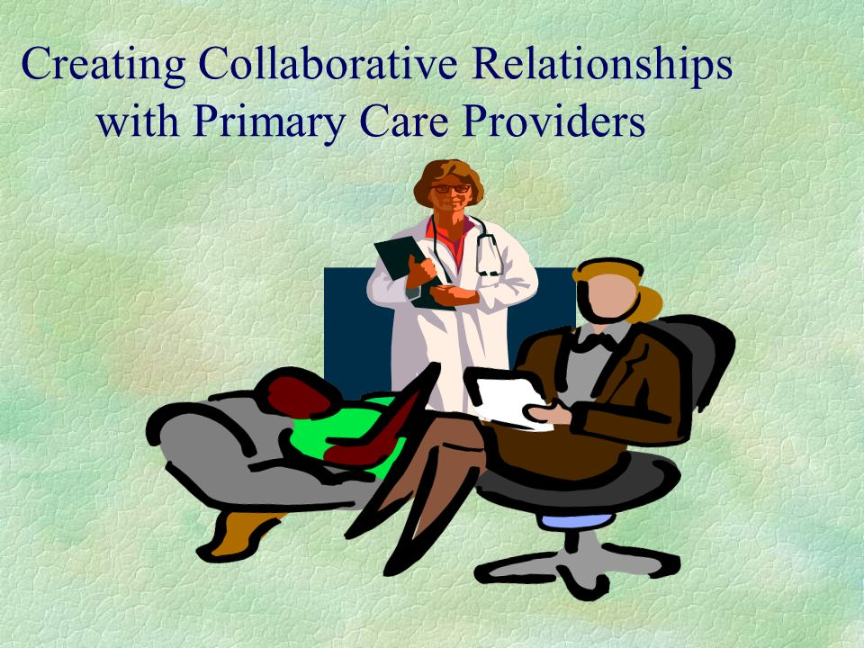 Creating Collaborative Relationships with Primary Care Providers