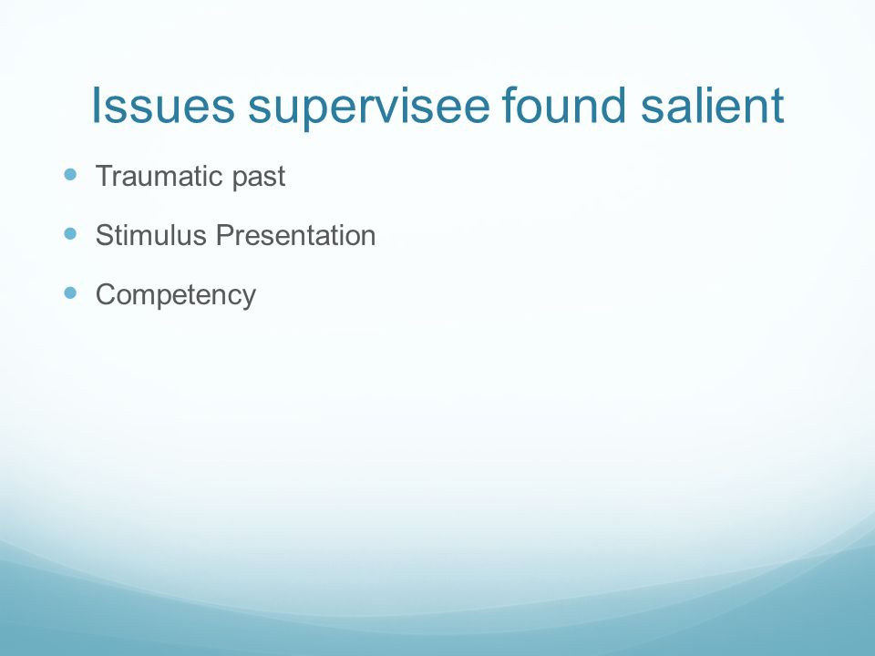 Issues supervisee found salient Traumatic past Stimulus Presentation Competency