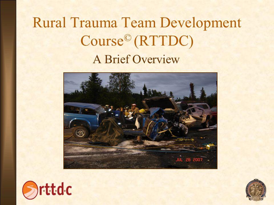 Rural Trauma Team Development Course © (RTTDC) A Brief Overview